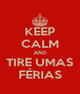 KEEP CALM AND TIRE UMAS FÉRIAS - Personalised Poster A4 size