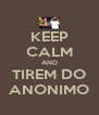 KEEP CALM AND TIREM DO ANONIMO - Personalised Poster A4 size