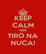 KEEP CALM AND TIRO NA NUCA! - Personalised Poster A4 size