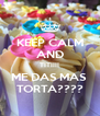 KEEP CALM AND TITIIII ME DAS MAS  TORTA???? - Personalised Poster A4 size