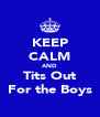 KEEP CALM AND Tits Out For the Boys - Personalised Poster A4 size