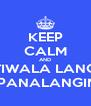 KEEP CALM AND TIWALA LANG DRE...PANALANGIN MO  - Personalised Poster A4 size