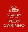 KEEP CALM AND TKS PELO CARINHO - Personalised Poster A4 size