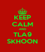 KEEP CALM AND TLA9 SKHOON - Personalised Poster A4 size