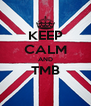 KEEP CALM AND TMB  - Personalised Poster A4 size
