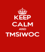 KEEP CALM AND TMSIWOC  - Personalised Poster A4 size