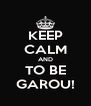 KEEP CALM AND TO BE GAROU! - Personalised Poster A4 size