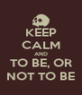 KEEP CALM AND TO BE, OR NOT TO BE - Personalised Poster A4 size