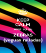 KEEP CALM AND TO BE ZEBRAS (yeguas ralladas) - Personalised Poster A4 size