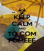 KEEP CALM AND TO COM FOMEEE - Personalised Poster A4 size