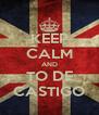 KEEP CALM AND TO DE CASTIGO - Personalised Poster A4 size