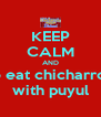 KEEP CALM AND to eat chicharron with puyul - Personalised Poster A4 size