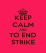 KEEP CALM AND TO END STRIKE - Personalised Poster A4 size