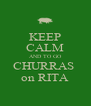 KEEP CALM AND TO GO CHURRAS  on RITA - Personalised Poster A4 size