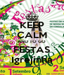 KEEP CALM AND TO GO FESTAS Igrejinha - Personalised Poster A4 size