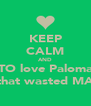 KEEP CALM AND TO love Paloma that wasted MA - Personalised Poster A4 size