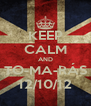 KEEP CALM AND TO-MA-RÁS 12/10/12 - Personalised Poster A4 size