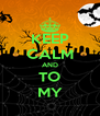 KEEP CALM AND TO MY - Personalised Poster A4 size