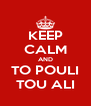 KEEP CALM AND TO POULI TOU ALI - Personalised Poster A4 size