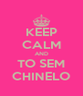 KEEP CALM AND TO SEM CHINELO - Personalised Poster A4 size