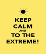 KEEP CALM AND TO THE EXTREME! - Personalised Poster A4 size
