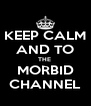 KEEP CALM AND TO THE  MORBID CHANNEL - Personalised Poster A4 size