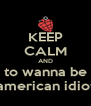 KEEP CALM AND to wanna be american idiot - Personalised Poster A4 size