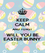 KEEP CALM AND TOAST WILL YOU BE EASTER BUNNY - Personalised Poster A4 size