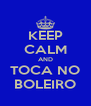 KEEP CALM AND TOCA NO BOLEIRO - Personalised Poster A4 size
