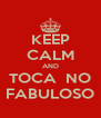 KEEP CALM AND TOCA  NO FABULOSO - Personalised Poster A4 size