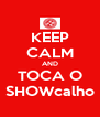 KEEP CALM AND TOCA O SHOWcalho - Personalised Poster A4 size