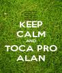 KEEP CALM AND TOCA PRO ALAN - Personalised Poster A4 size