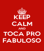 KEEP CALM AND TOCA PRO FABULOSO - Personalised Poster A4 size