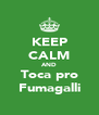 KEEP CALM AND Toca pro Fumagalli - Personalised Poster A4 size