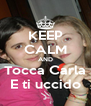 KEEP CALM AND Tocca Carla E ti uccido - Personalised Poster A4 size