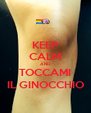 KEEP CALM AND TOCCAMI IL GINOCCHIO - Personalised Poster A4 size