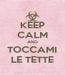 KEEP CALM AND TOCCAMI LE TETTE - Personalised Poster A4 size