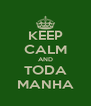 KEEP CALM AND TODA MANHA - Personalised Poster A4 size