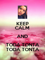 KEEP CALM AND TODA TONTA TODA TONTA - Personalised Poster A4 size