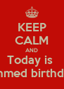 KEEP CALM AND Today is  Ahmed birthday - Personalised Poster A4 size