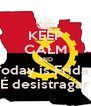 KEEP CALM AND Today is Friday É desistragar - Personalised Poster A4 size