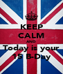 KEEP CALM AND Today is your 15 B-Day - Personalised Poster A4 size