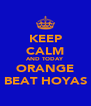 KEEP CALM AND TODAY ORANGE BEAT HOYAS - Personalised Poster A4 size