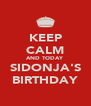 KEEP CALM AND TODAY SIDONJA'S BIRTHDAY - Personalised Poster A4 size