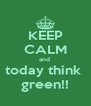 KEEP CALM and  today think  green!! - Personalised Poster A4 size
