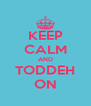 KEEP CALM AND TODDEH ON - Personalised Poster A4 size