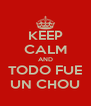 KEEP CALM AND TODO FUE UN CHOU - Personalised Poster A4 size