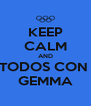KEEP CALM AND TODOS CON  GEMMA - Personalised Poster A4 size