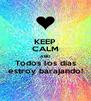 KEEP CALM AND Todos los dias estroy barajando! - Personalised Poster A4 size