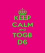 KEEP CALM AND TOGB D6 - Personalised Poster A4 size